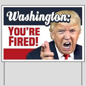 Washington You're Fired! Yard Sign