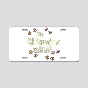 My Chihuahua Walks All Over Aluminum License Plate