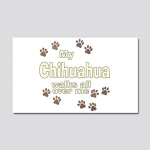 My Chihuahua Walks All Over Me Car Magnet 20 x 12