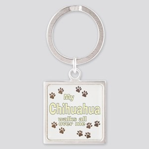 My Chihuahua Walks All Over Me Square Keychain