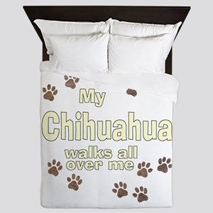 My Chihuahua Walks All Over Me Queen Duvet