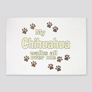 My Chihuahua Walks All Over Me 5'x7'Area Rug