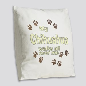 My Chihuahua Walks All Over Me Burlap Throw Pillow