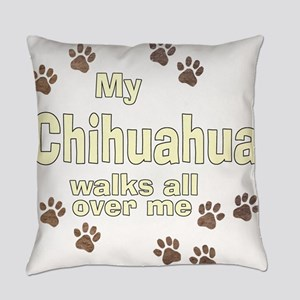 My Chihuahua Walks All Over Me Everyday Pillow