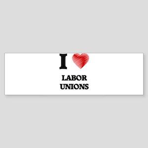 I Love Labor Unions Bumper Sticker