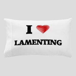 I Love Lamenting Pillow Case