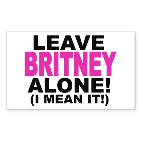 Leave Britney Alone! (I Mean It!) Sticker (Rectang