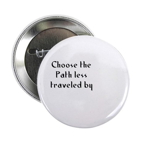 Choose the Path less traveled Button
