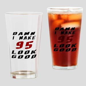 Damn I Make 95 Look Good Drinking Glass