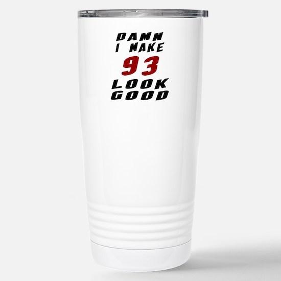 Damn I Make 93 Look Goo Stainless Steel Travel Mug