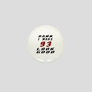 Damn I Make 93 Look Good Mini Button
