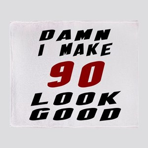 Damn I Make 90 Look Good Throw Blanket