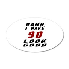 Damn I Make 90 Look Good Wall Decal