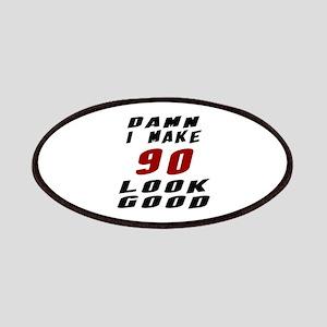 Damn I Make 90 Look Good Patch