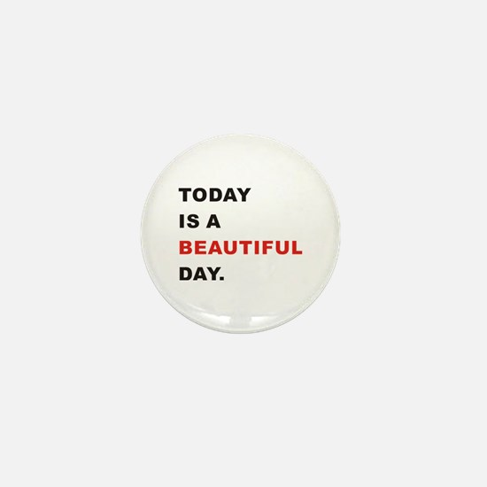 Today is a beautiful day Mini Button