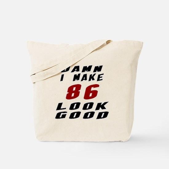 Damn I Make 86 Look Good Tote Bag
