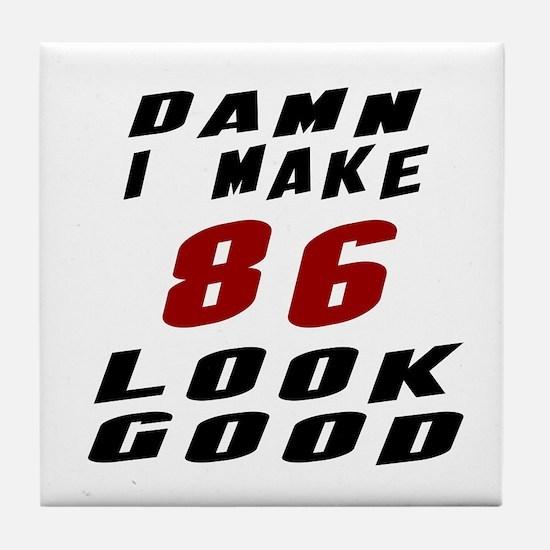 Damn I Make 86 Look Good Tile Coaster