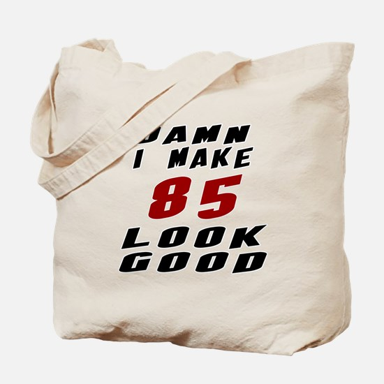 Damn I Make 85 Look Good Tote Bag