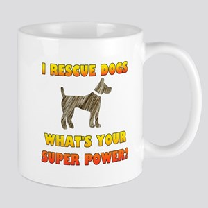 I Rescue Dogs - What's Your Super Power Mug