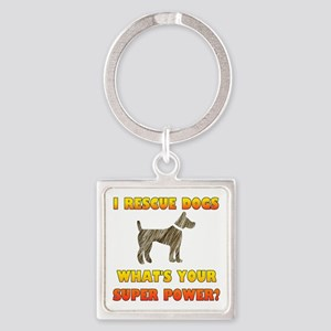 I Rescue Dogs - What's Your Super Square Keychain