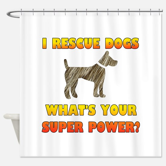 I Rescue Dogs - What's Your Super P Shower Curtain