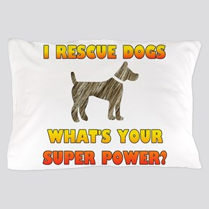 I Rescue Dogs - What's Your Super Powe Pillow Case