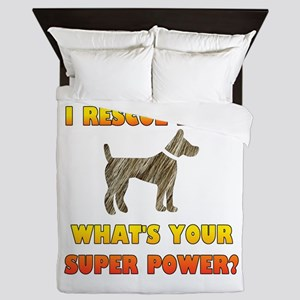 I Rescue Dogs - What's Your Super Powe Queen Duvet