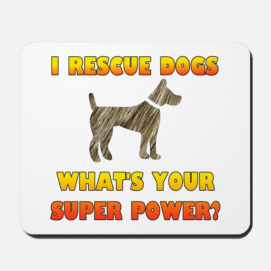I Rescue Dogs - What's Your Super Power? Mousepad