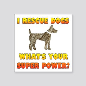 "I Rescue Dogs - What's Your Square Sticker 3"" x 3"""