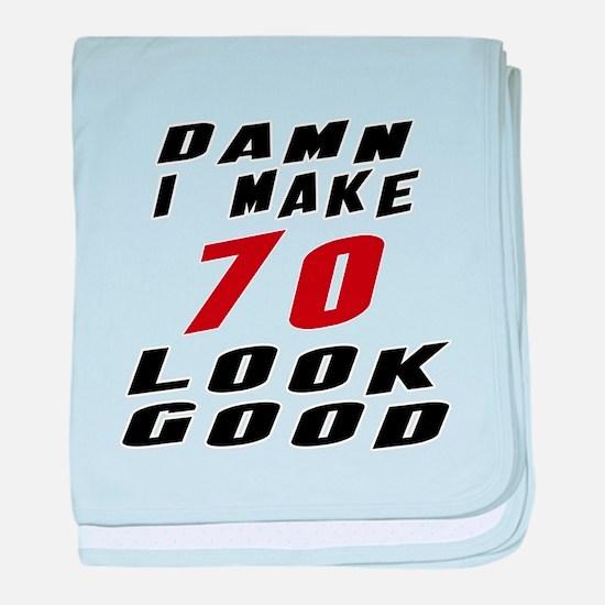 Damn I Make 70 Look Good baby blanket