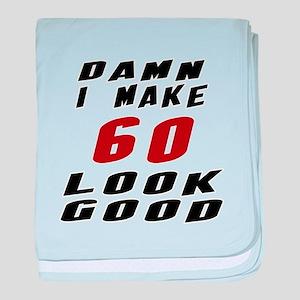 Damn I Make 60 Look Good baby blanket