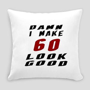 Damn I Make 60 Look Good Everyday Pillow