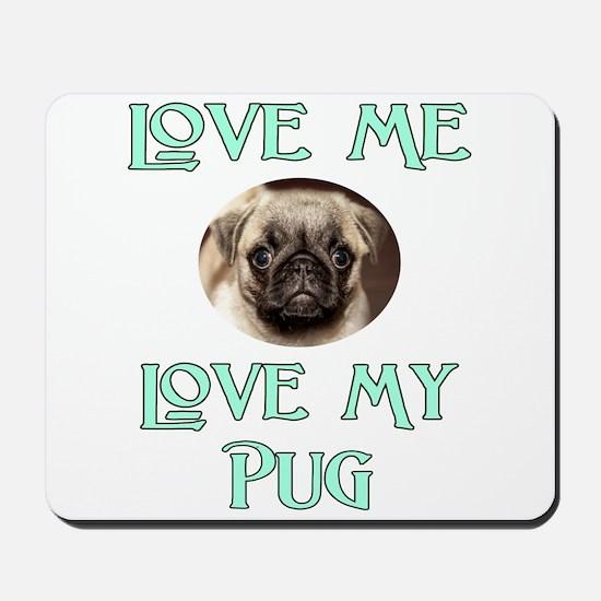 Love Me, Love My Pug Mousepad