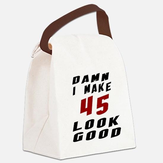 Damn I Make 45 Look Good Canvas Lunch Bag