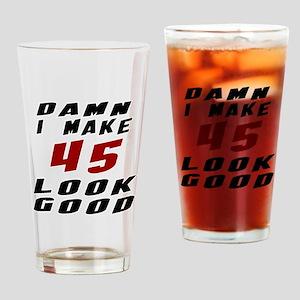 Damn I Make 45 Look Good Drinking Glass