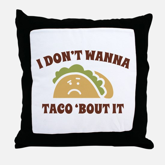 I Don't Wanna Taco 'Bout It Throw Pillow