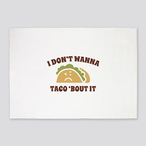 I Don't Wanna Taco 'Bout It 5'x7'Area Rug