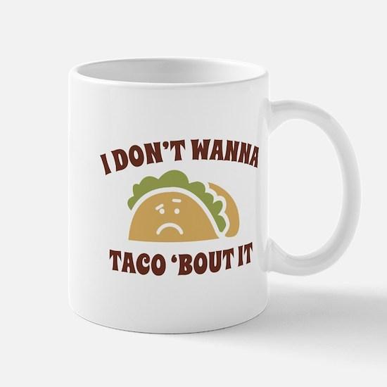 I Don't Wanna Taco 'Bout It Mug