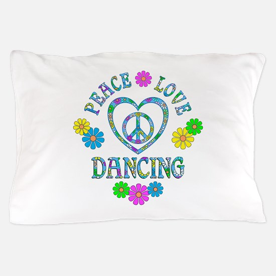 Peace Love Dancing Pillow Case