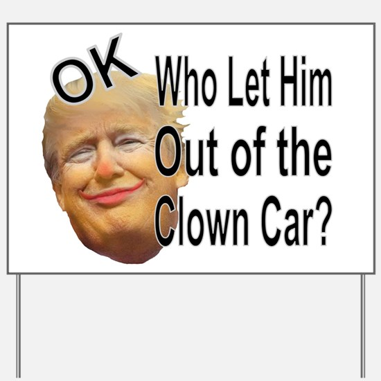 Out Of The Clown Car Yard Sign