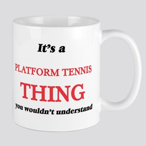It's a Platform Tennis thing, you wouldn& Mugs