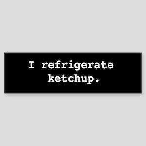 I Refrigerate Ketchup Bumper Sticker