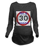 30 for a reason Long Sleeve Maternity T-Shirt