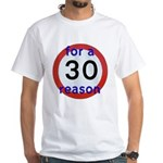 30 for a reason T-Shirt