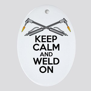 Welding Humor: Keep Calm And Weld On Oval Ornament