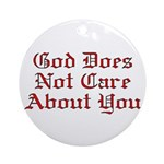 God Does Not Care About You Ornament (Round)