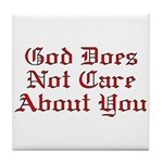 God Does Not Care About You Tile Coaster