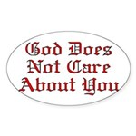 God Does Not Care About You Oval Sticker