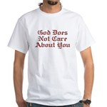 God Does Not Care About You White T-Shirt