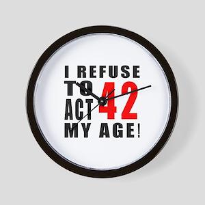 I Refuse 42 Birthday Designs Wall Clock